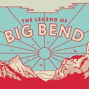 The Legend of Big Bend